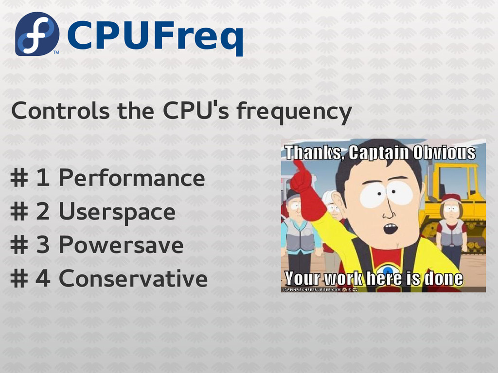 CPUFreq Controls the CPU's frequency # 1 Perfor...
