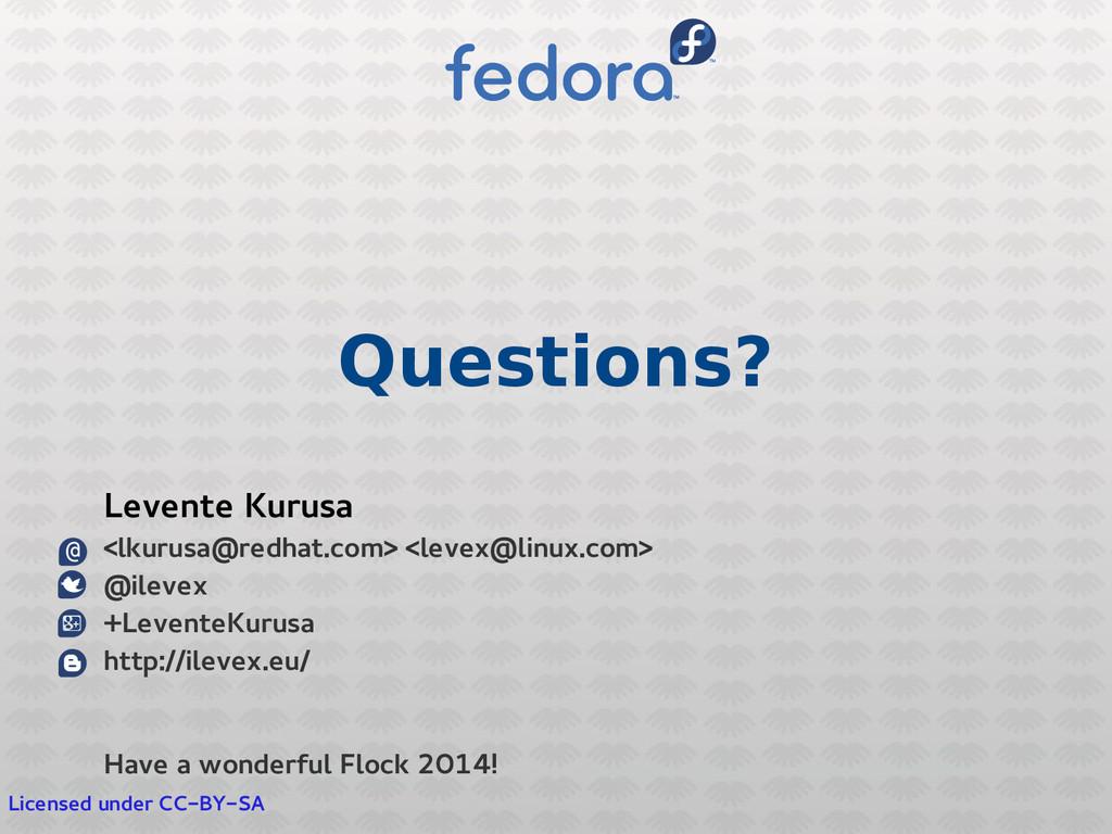 Questions? Licensed under CC-BY-SA Levente Kuru...