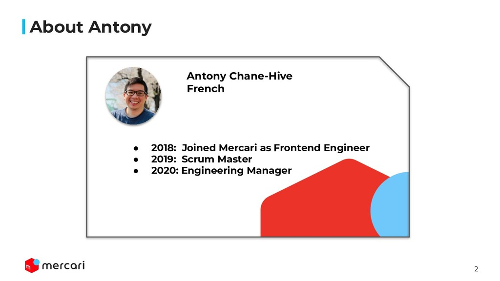 2 About Antony ● 2018: Joined Mercari as Fronte...