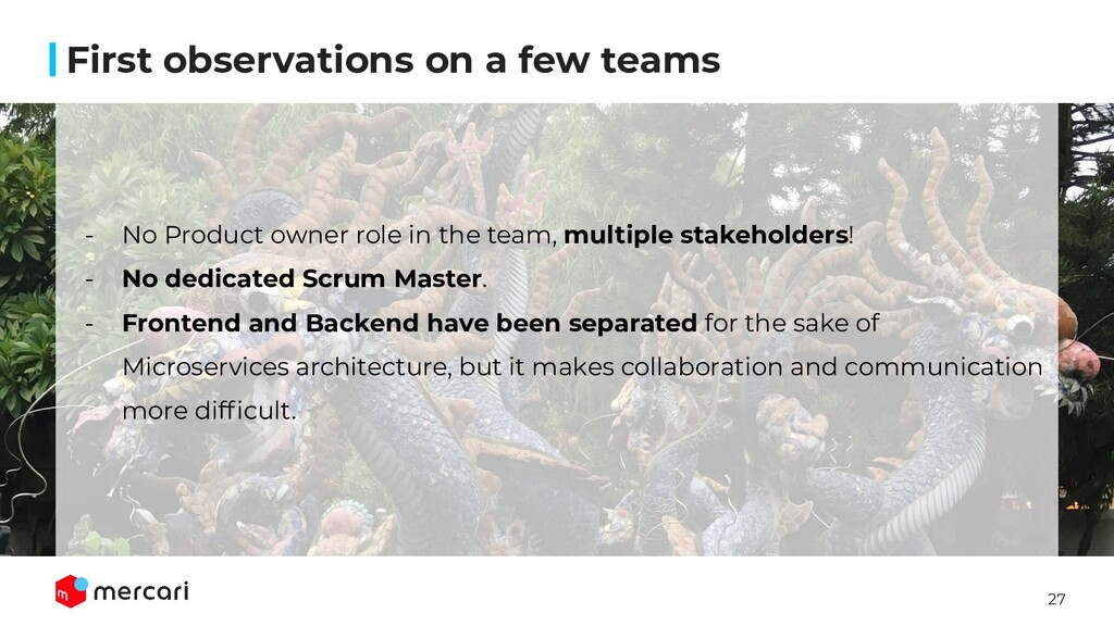 27 - No Product owner role in the team, multipl...