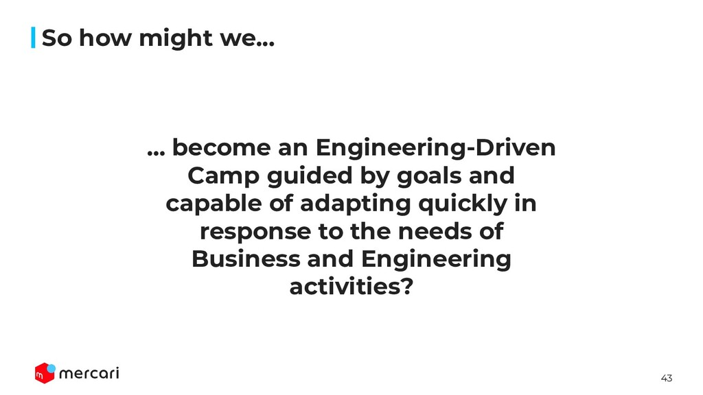 43 So how might we... … become an Engineering-D...