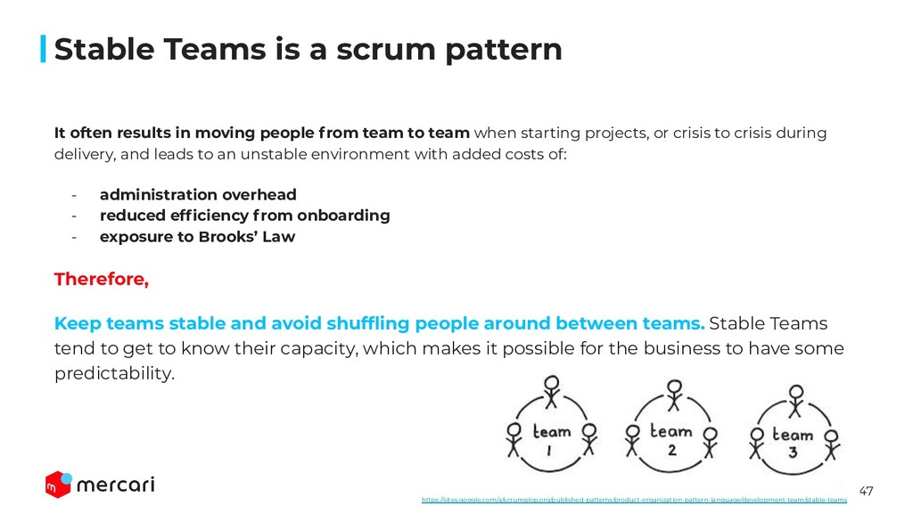 47 It often results in moving people from team ...