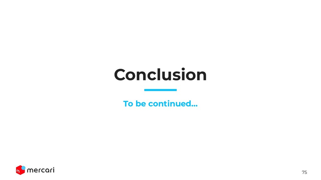 75 Conclusion To be continued...
