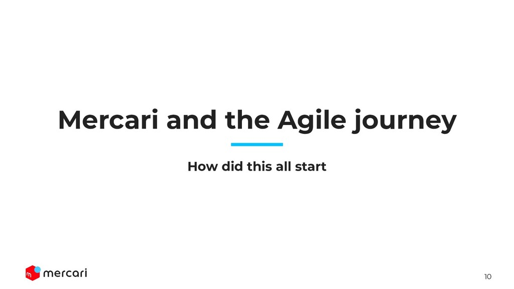 10 How did this all start Mercari and the Agile...