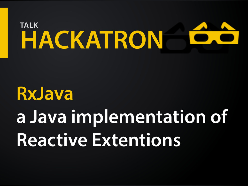 RxJava a Java implementation of Reactive Extent...