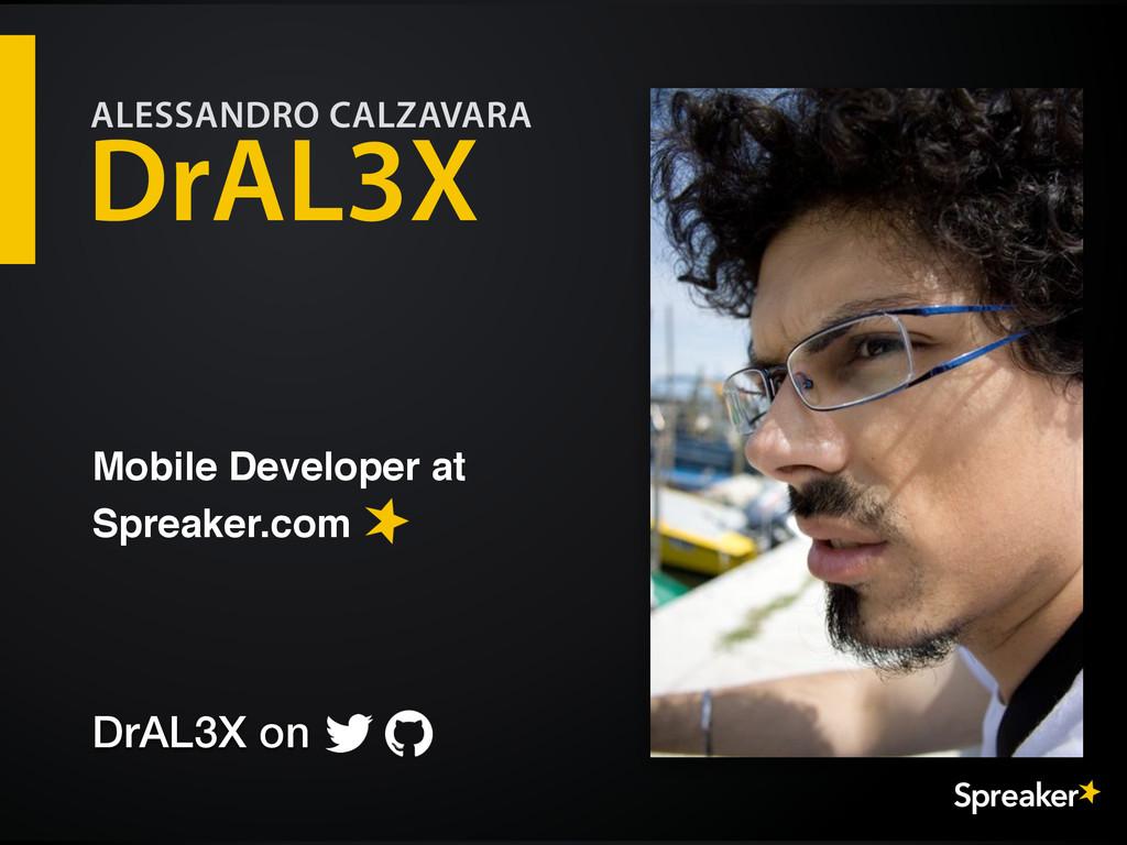 DrAL3X Mobile Developer at  Spreaker.com DrAL3...