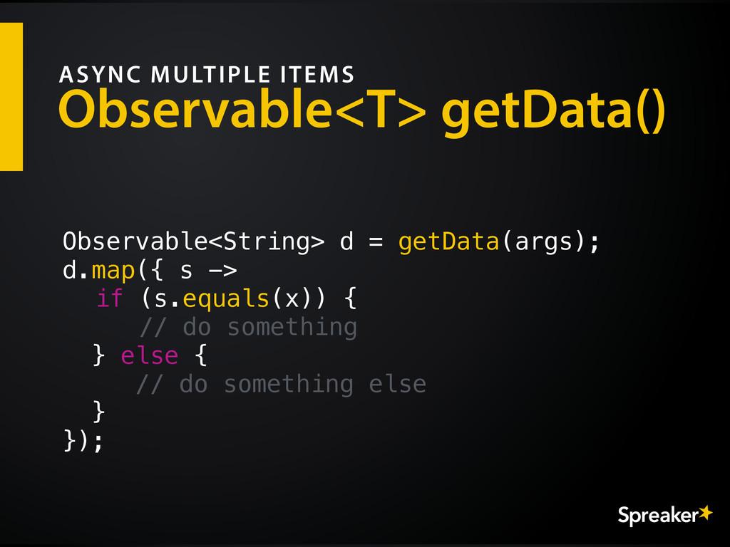 Observable<T> getData() ASYNC MULTIPLE ITEMS Ob...