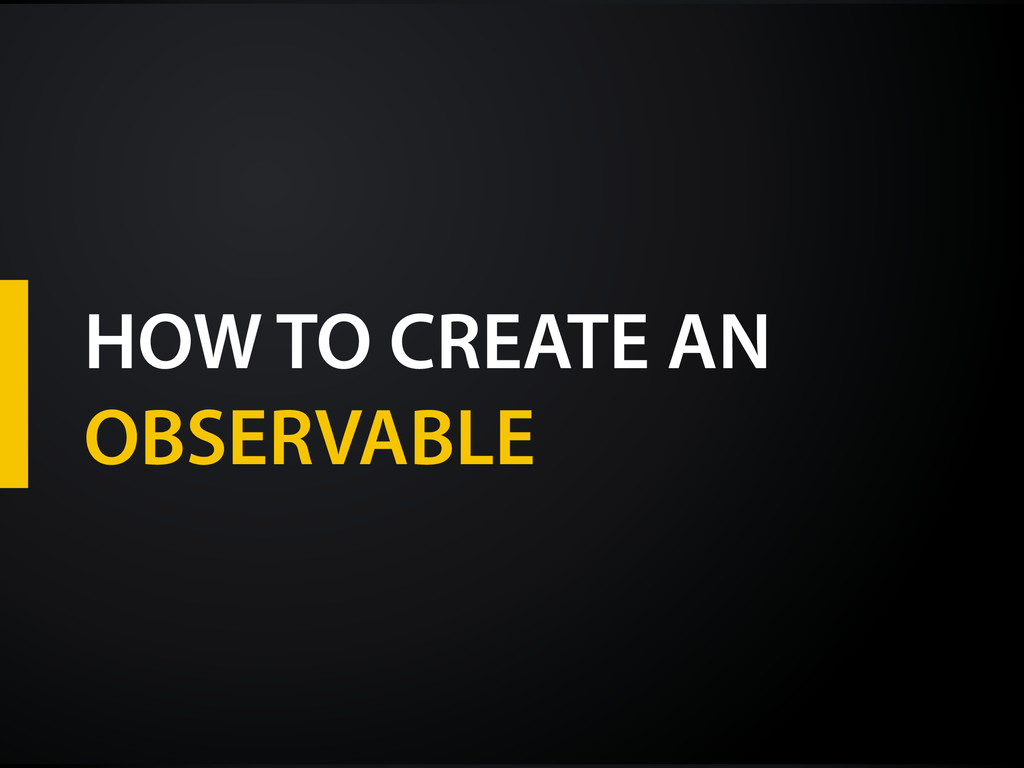 HOW TO CREATE AN OBSERVABLE