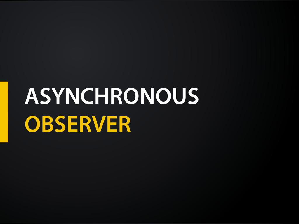 ASYNCHRONOUS OBSERVER
