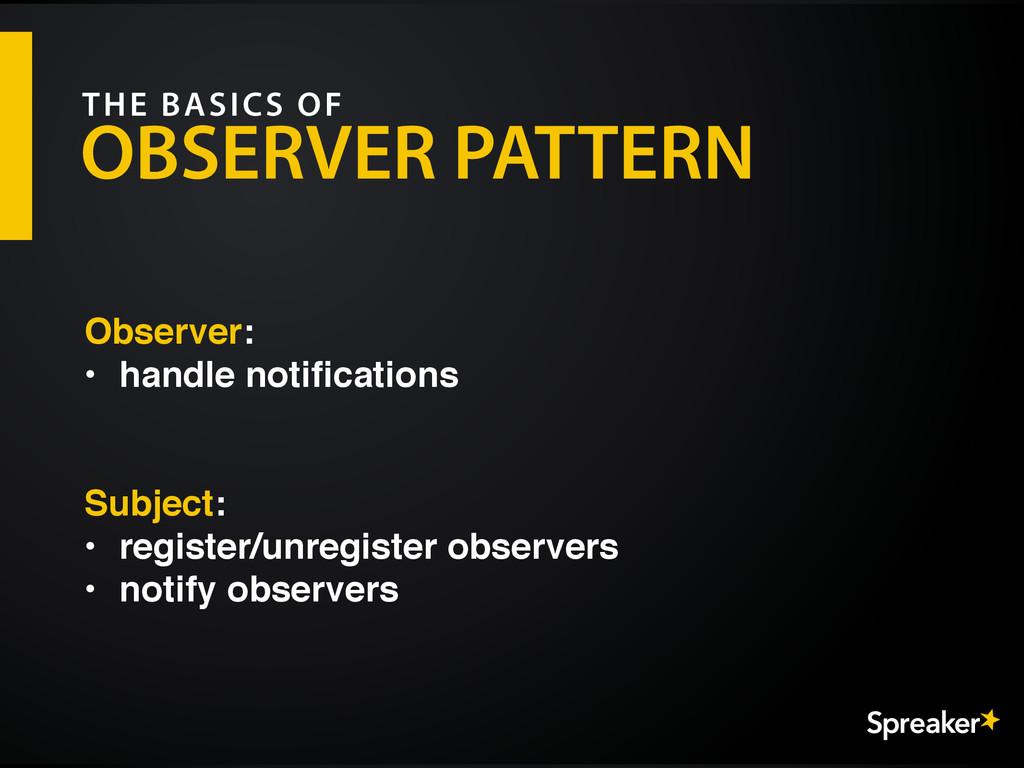 OBSERVER PATTERN THE BASICS OF Observer: • hand...