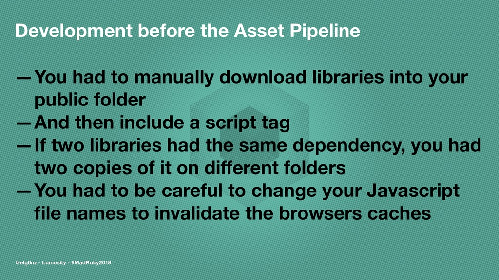 Development before the Asset Pipeline —You had ...