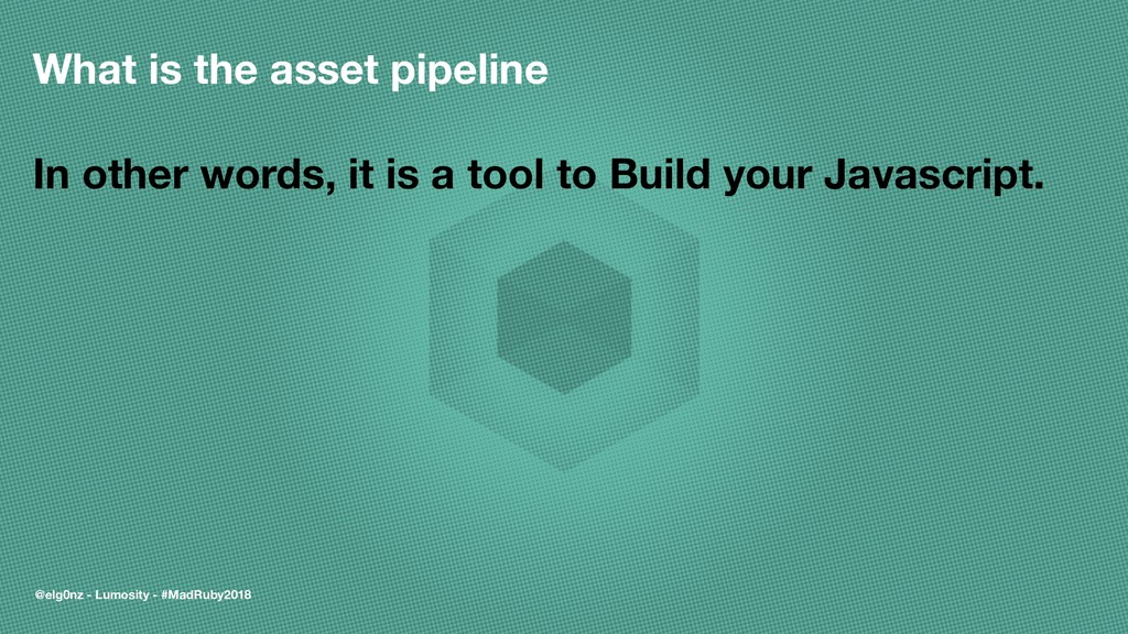 What is the asset pipeline In other words, it i...
