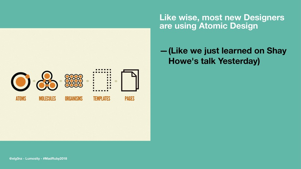 Like wise, most new Designers are using Atomic ...