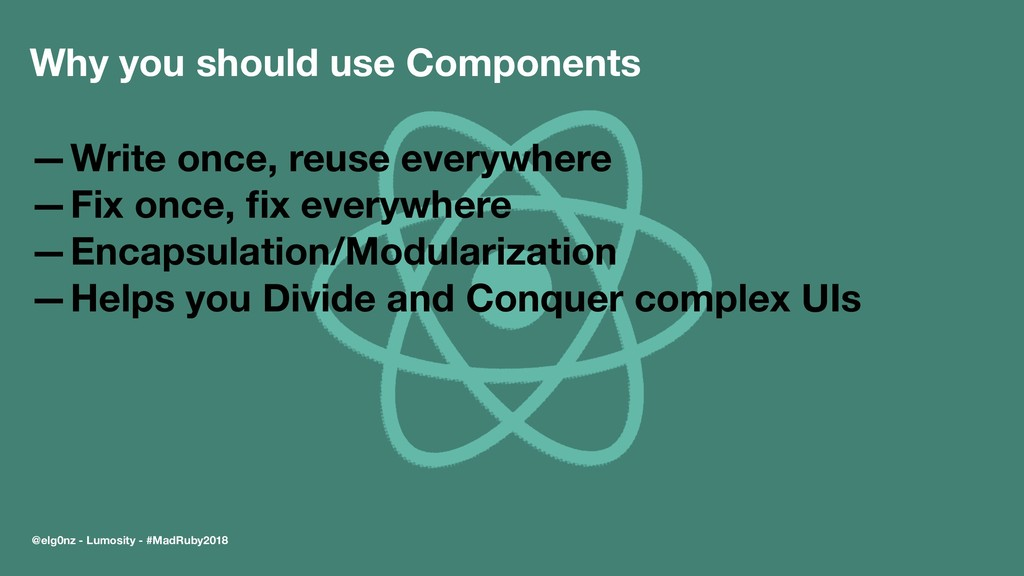 Why you should use Components —Write once, reus...