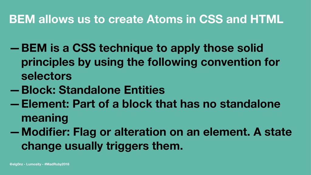 BEM allows us to create Atoms in CSS and HTML —...