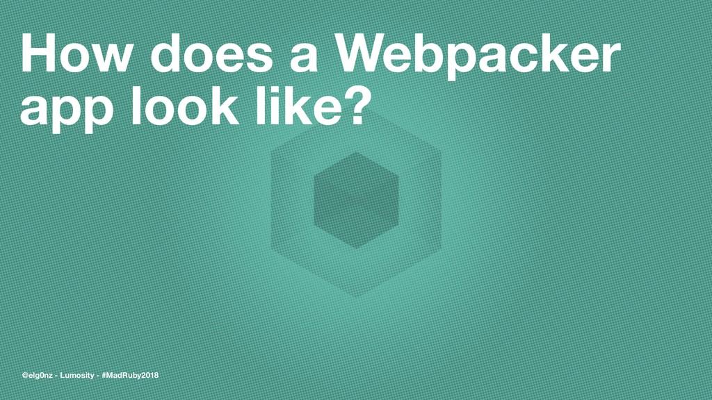 How does a Webpacker app look like? @elg0nz - L...