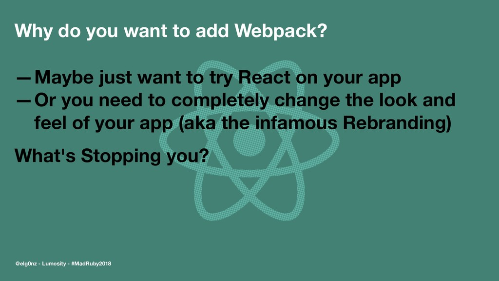 Why do you want to add Webpack? —Maybe just wan...