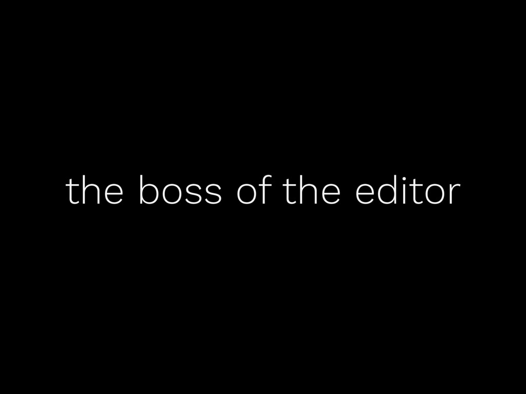 the boss of the editor