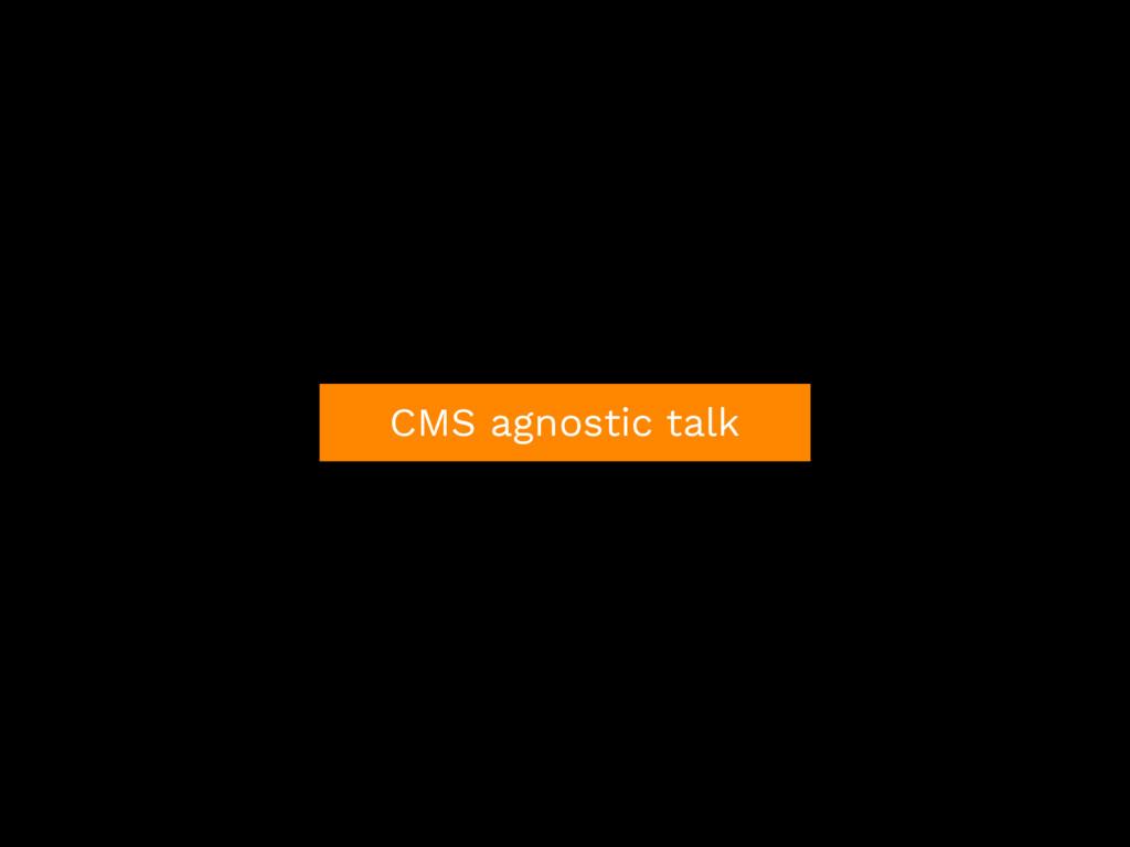 CMS agnostic talk
