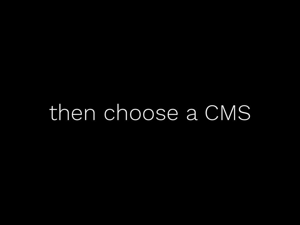 then choose a CMS