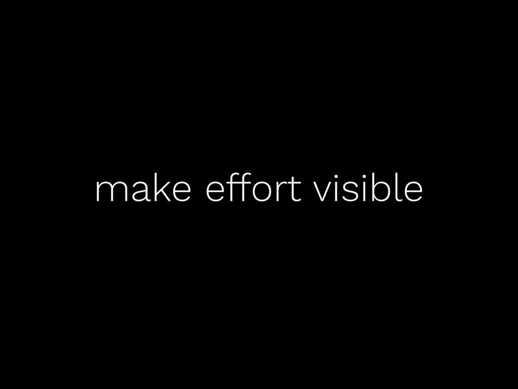 make effort visible