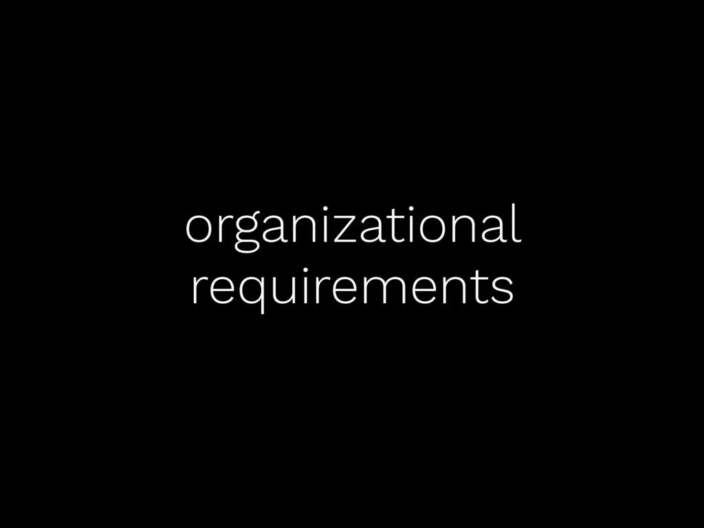 organizational requirements