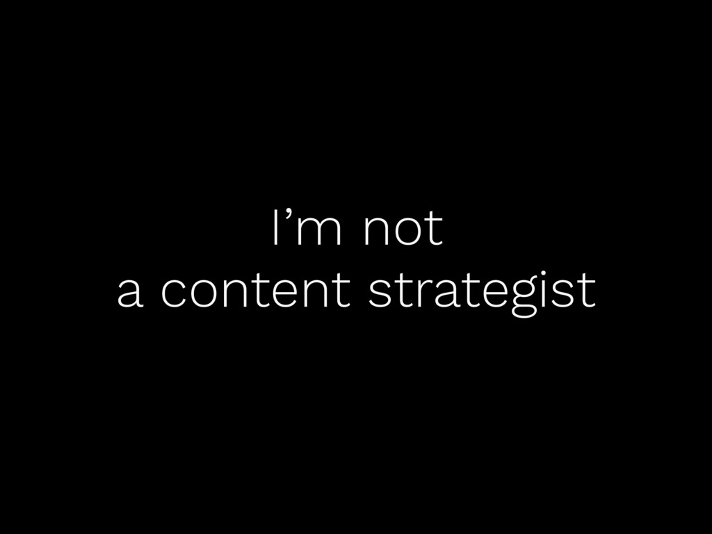 I'm not a content strategist
