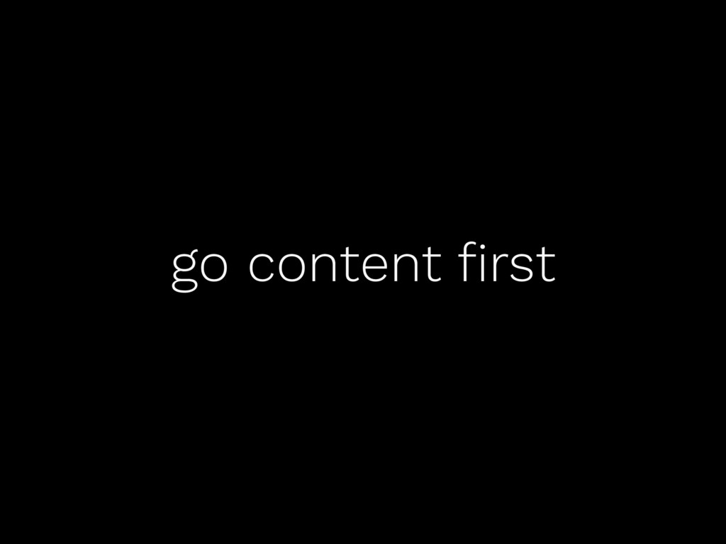 go content first