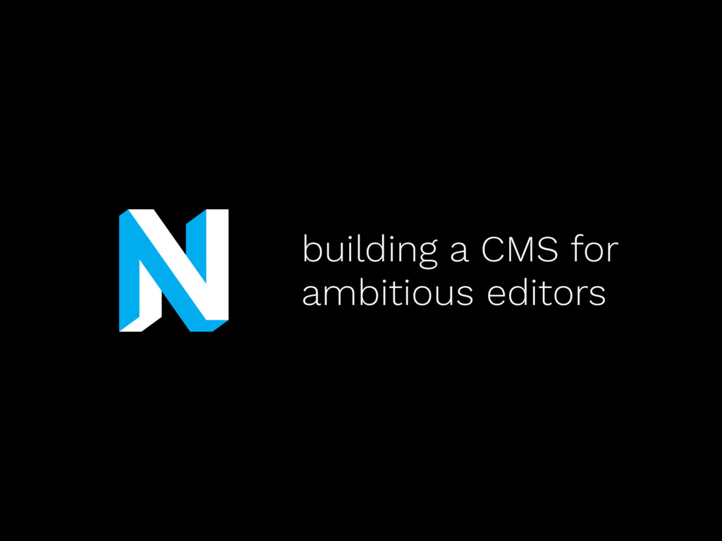 building a CMS for ambitious editors