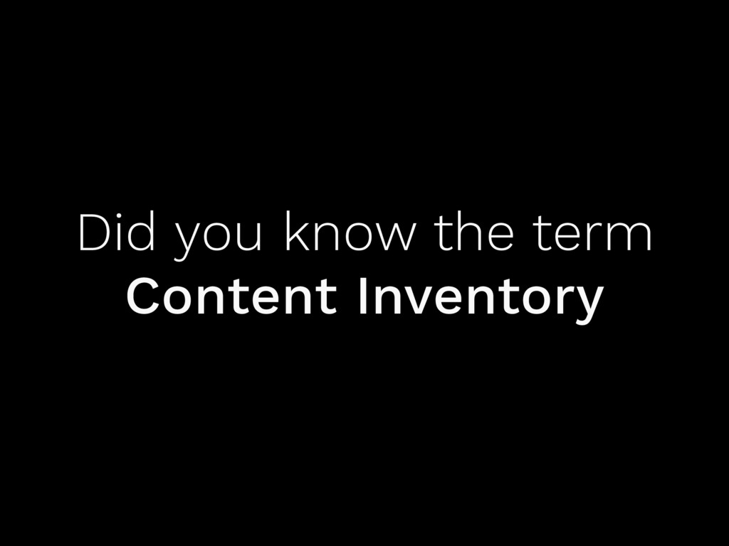 Did you know the term Content Inventory