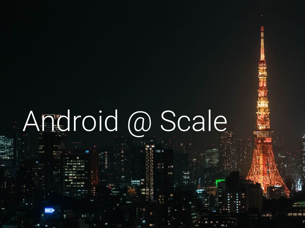 Android @ Scale