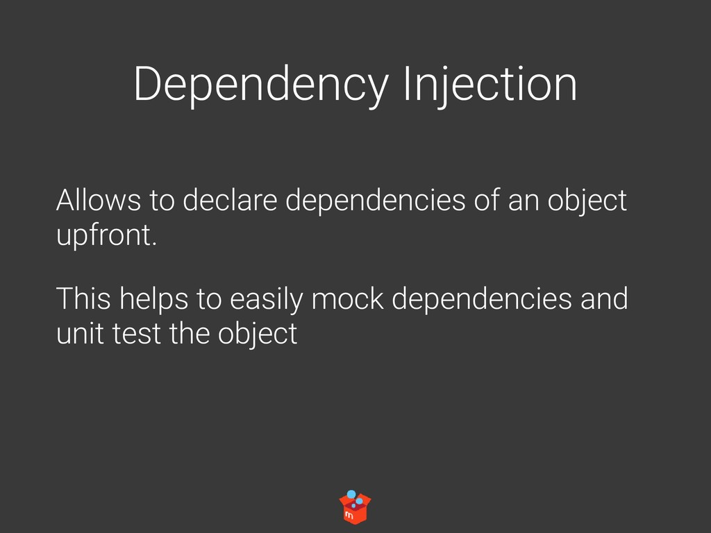 Dependency Injection Allows to declare dependen...
