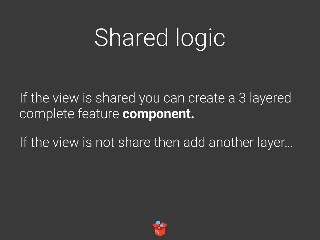 Shared logic If the view is shared you can crea...