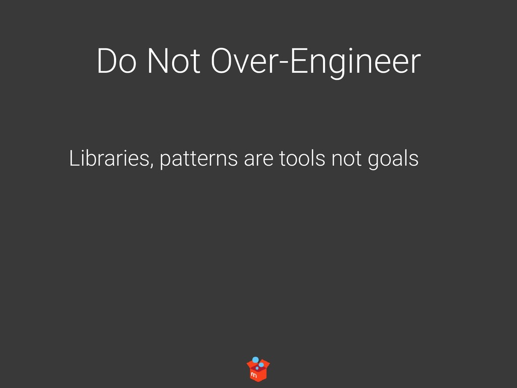Do Not Over-Engineer Libraries, patterns are to...