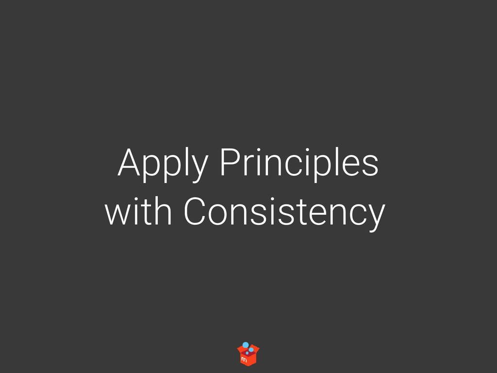 with Consistency Apply Principles