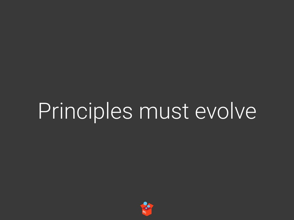 Principles must evolve