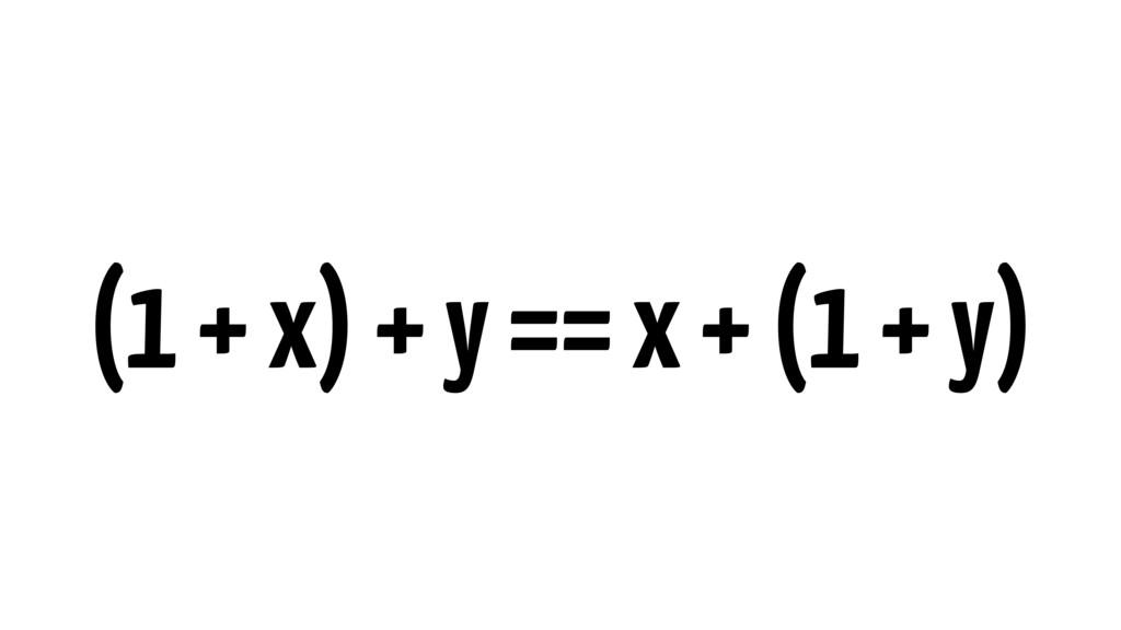 (1 + x) + y == x + (1 + y)