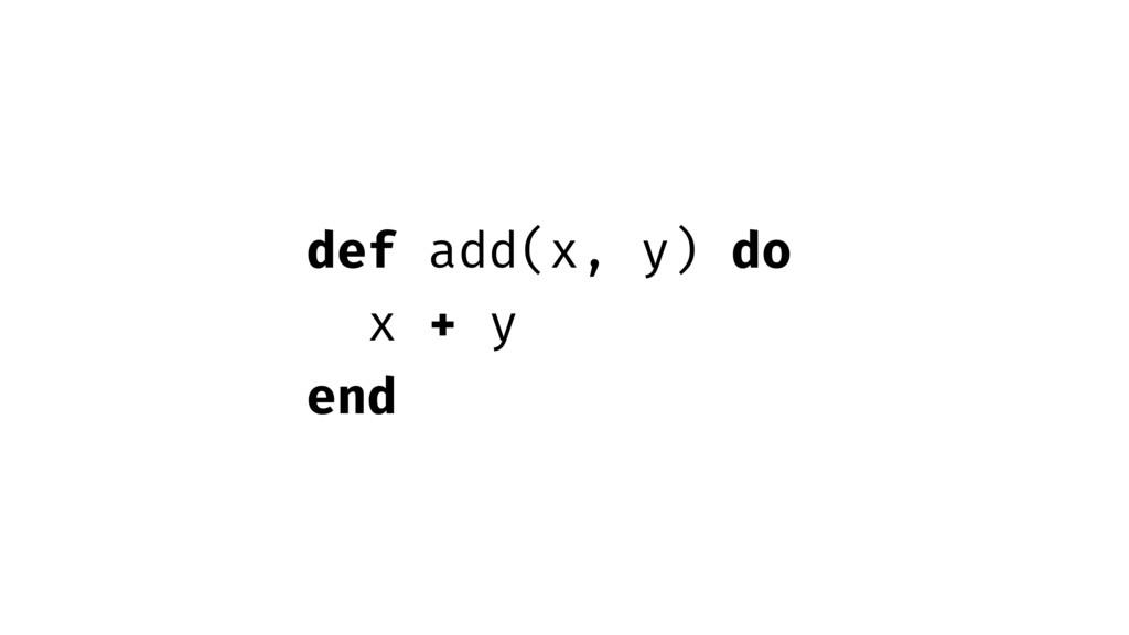 def add(x, y) do x + y end