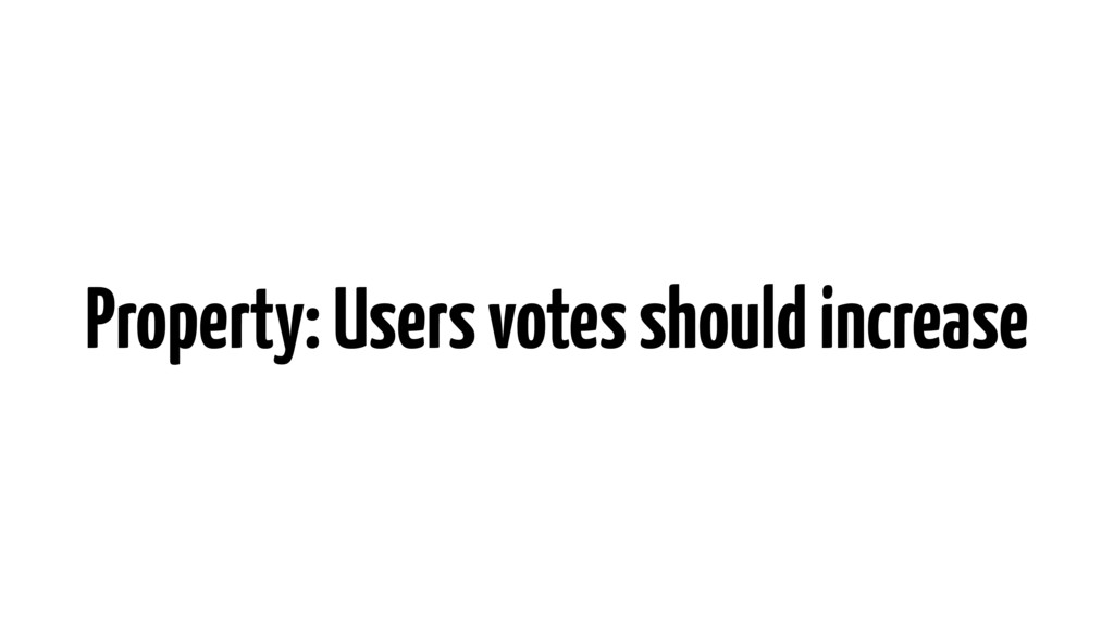 Property: Users votes should increase
