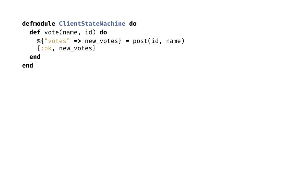 defmodule ClientStateMachine do def vote(name, ...