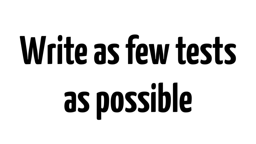 Write as few tests as possible