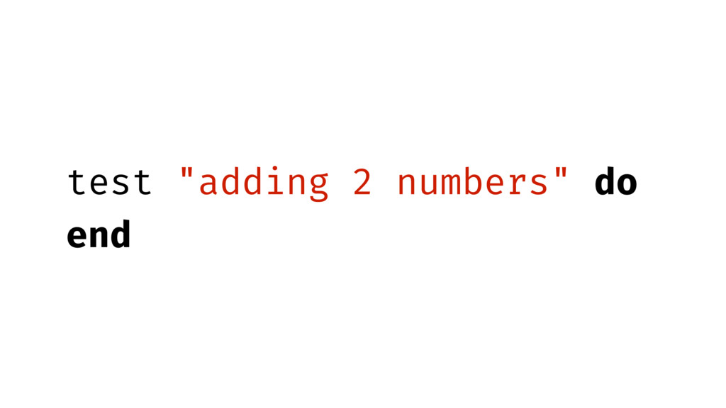 """test """"adding 2 numbers"""" do end"""
