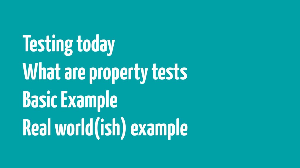 Testing today What are property tests Basic Exa...