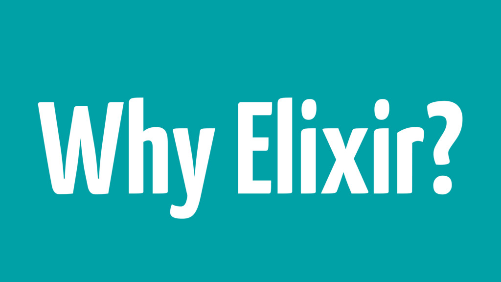 Why Elixir?