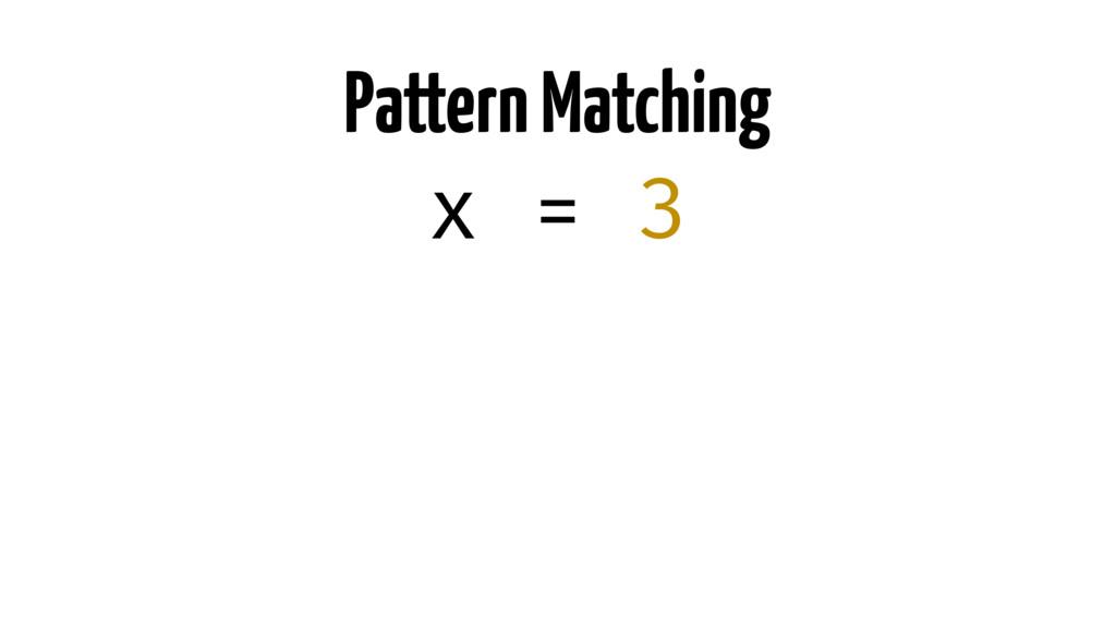 Pattern Matching x = 3
