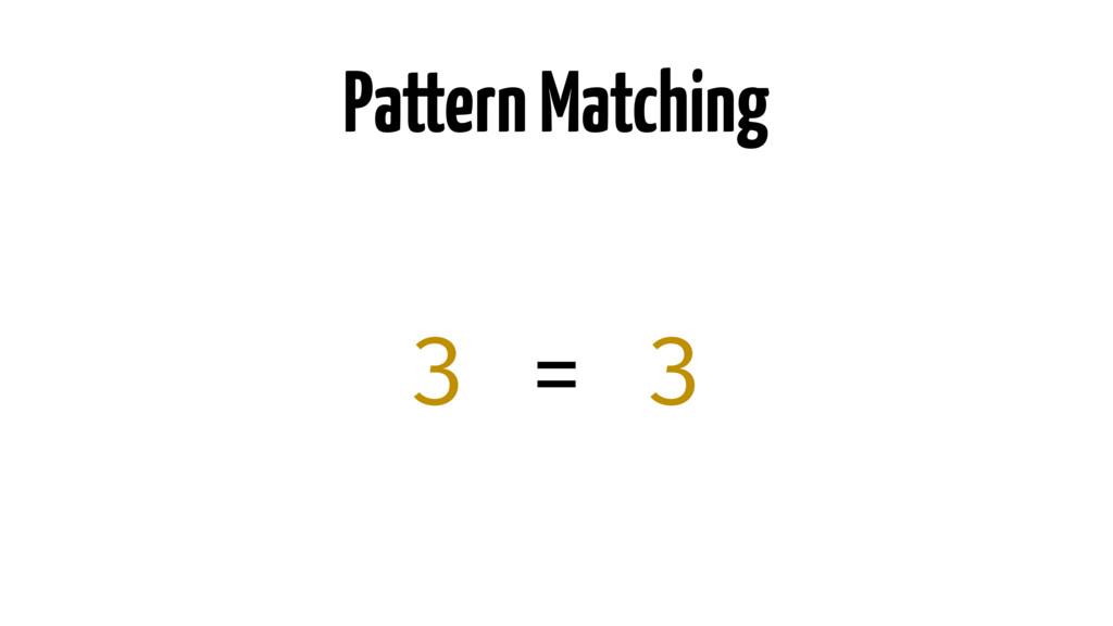 Pattern Matching 3 = 3
