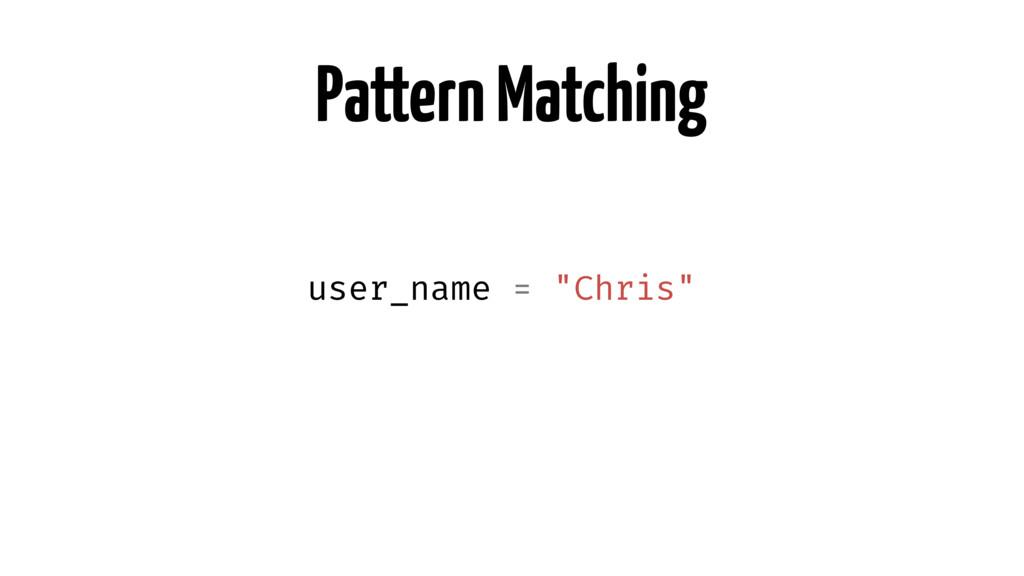 """Pattern Matching user_name = """"Chris"""""""