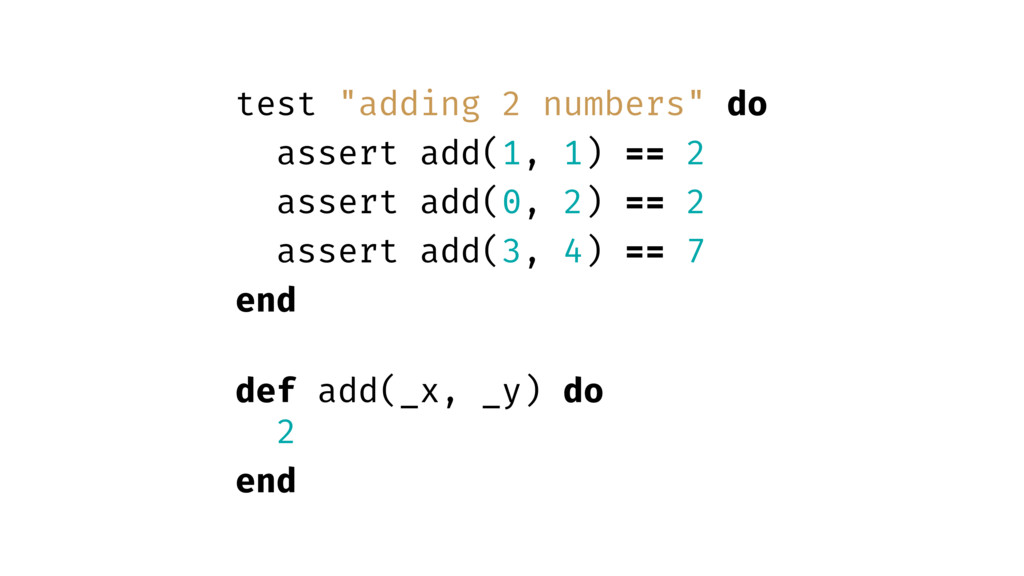 "test ""adding 2 numbers"" do assert add(1, 1) == ..."