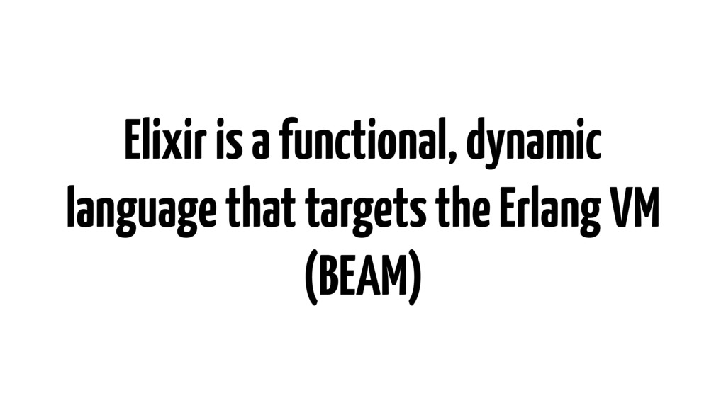 Elixir is a functional, dynamic language that t...