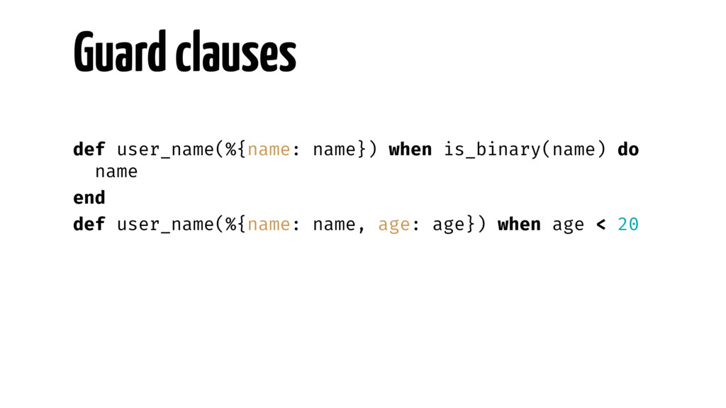 Guard clauses def user_name(%{name: name}) when...